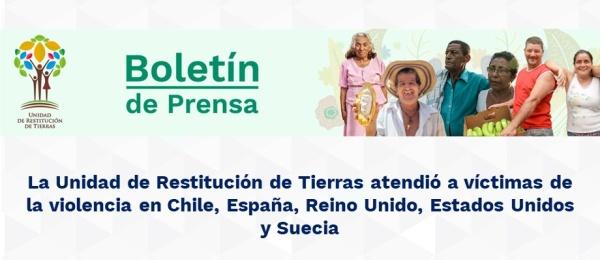 Unidad de Restitución de Tierras atendió a víctimas de la violencia en Chile, España, Reino Unido, Estados Unidos y Suecia