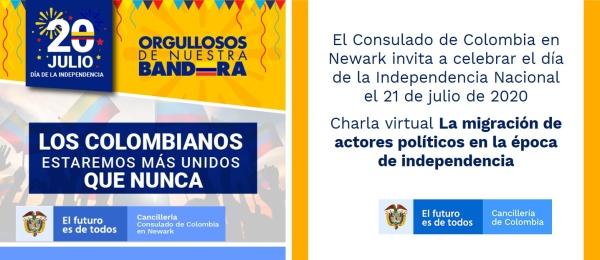 El Consulado de Colombia en Newark invita a celebrar el día de la Independencia Nacional el 21 de julio de 2020, con la charla virtual: La migración de actores políticos en la época de independencia